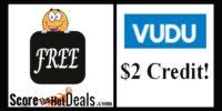 HURRY **FREE** $2 VUDU Credit!